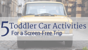 Yellow car with text overlay - 5 Toddler Car Activities for a Screen-Free Trip