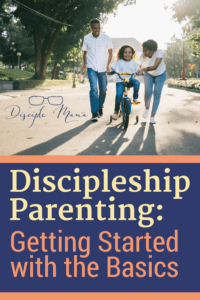 Parents help their little girl ride a bike with text beneath: Discipleship Parenting: Getting Started with the Basics
