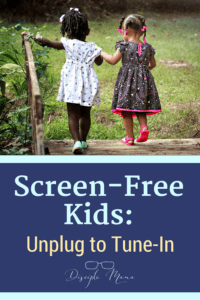 Two little girls hold hands and walk outside with text beneath- Screen-Free Kids: Unplug to Tune-In
