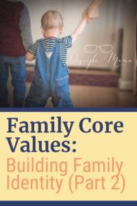 Family Core Values: Building Family Identity (Part 2) | Disciple Mama