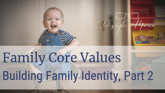 Family Core Values; Building Family Identity, Part 2 | Disciple Mama