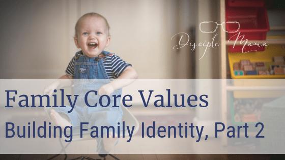 Family Core Values; Building Family Identity, Part 2 | Disciple Mama