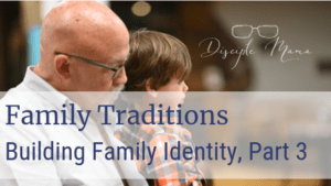 Grandson sitting on grandfather's lap with text overlay: Family Traditions, Building Family Identity, Part 3 | Disciple Mama
