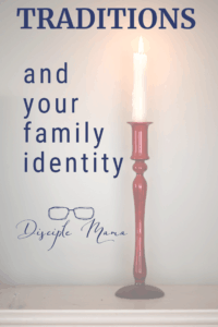 a lighted white candle on a red candlestick with text overlay: Traditions and your family identity | Disciple Mama