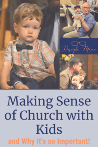 A collage of photos of small children in church with text overlay: Making Sense of Kids in Church and Why it's so Important | Disciple Mama