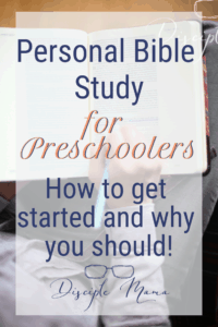 Personal Bible Study for Preschoolers: How to get started and why you should! | Disciple Mama