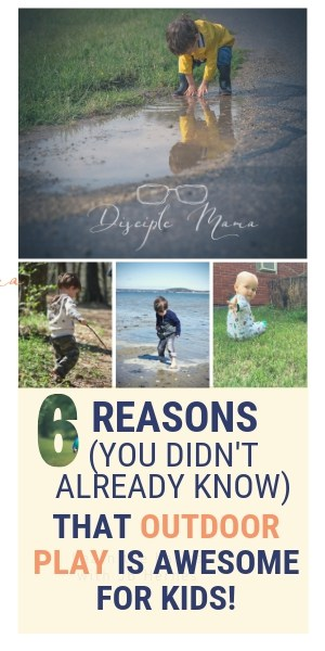 6 Reasons (You didn't already know) that outdoor play is awesome for kids | Benefits of outdoor play for toddlers Disciple Mama