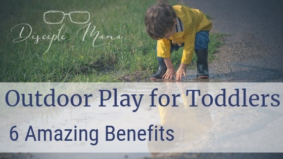 Outdoor Play for Toddlers: 6 Amazing Benefits | Disciple Mama