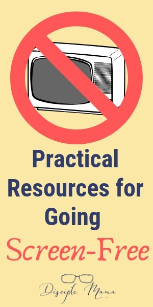 Practical Resources for Going Screen-Free | Disciple Mama