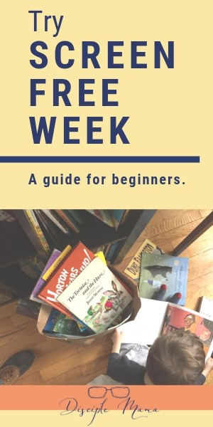 Try Screen-Free Week: A Guide for Beginners | Disciple Mama