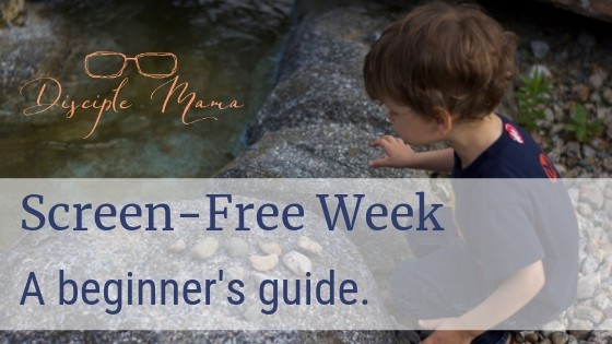 Screen-Free Week: A beginner's guide | Disciple Mama