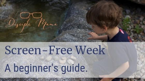 Screen-Free Week: A beginner's guide | Disciple Mama
