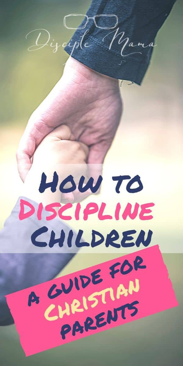 How to discipline children, a guide for Christian Parents | Disciple Mama