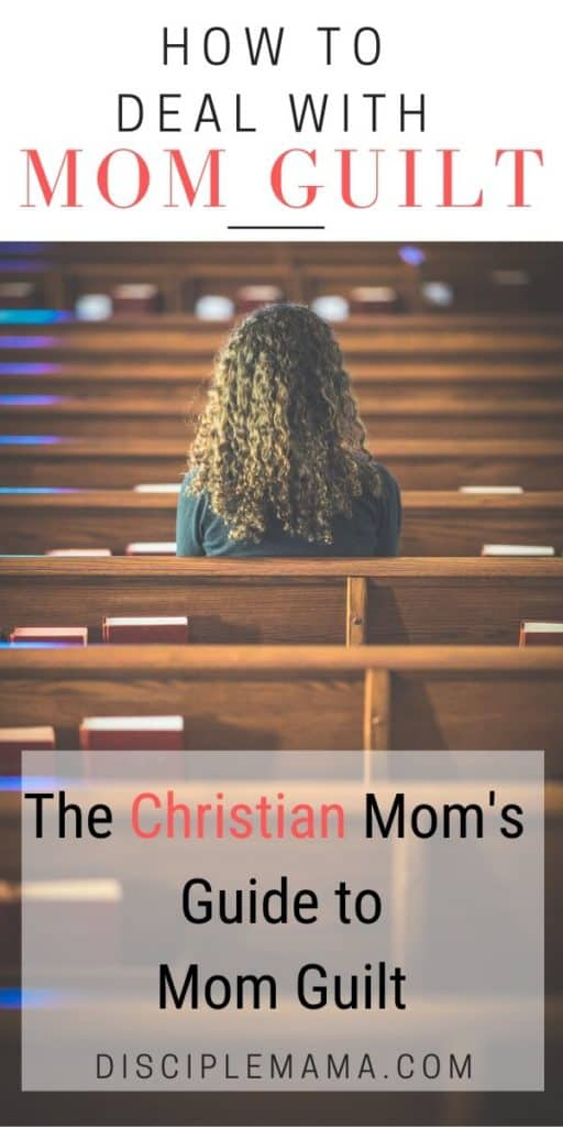 How to Deal with Guilt--The Christian Mom's Guide to Mom Guilt: Part 2