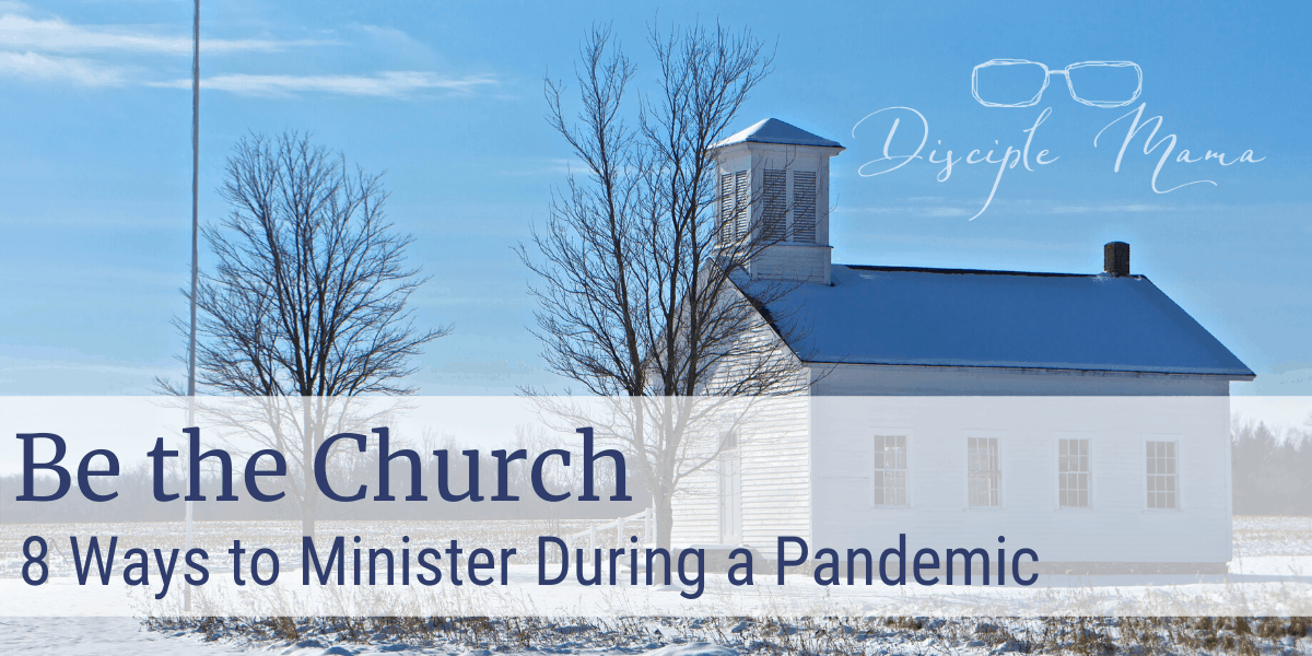 Be the Church: 8 Ways to Minister During a Pandemic