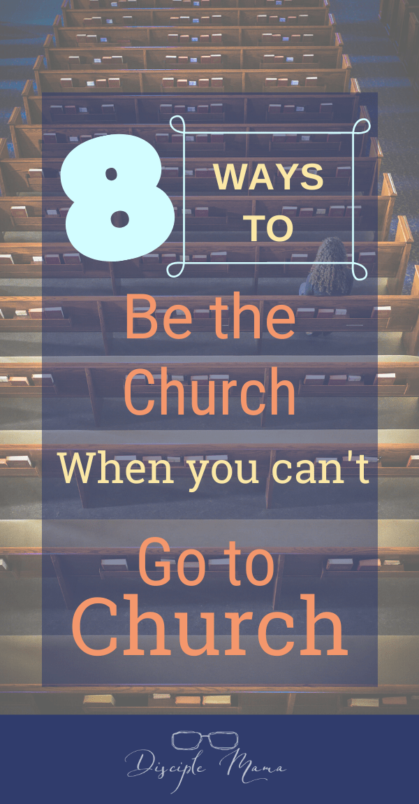 8 Ways to Be the Church When You Can't Go to Church | Disciple Mama