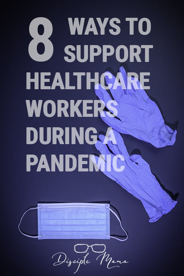 8 Ways to Support Healthcare Workers During a Pandemic | Disciple Mama