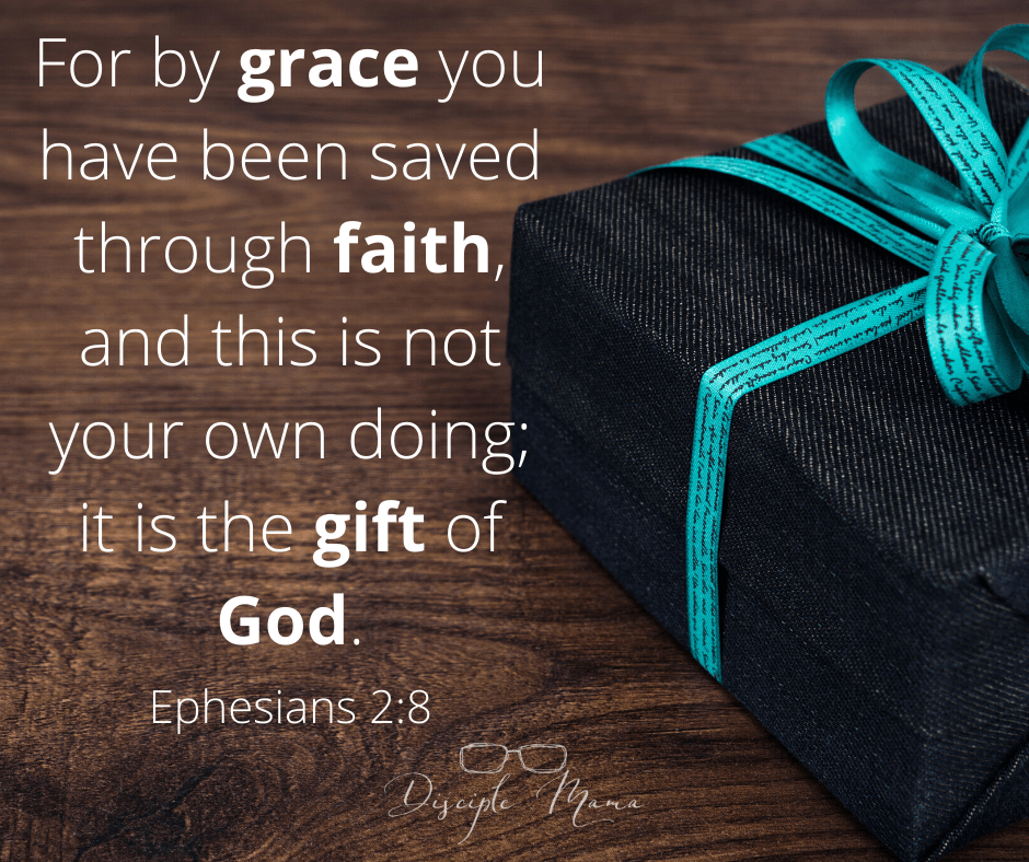 For by grace you have been saved through faith, and this is not your own doing; it is the gift of God Ephesians 2:8 | Disciple Mama