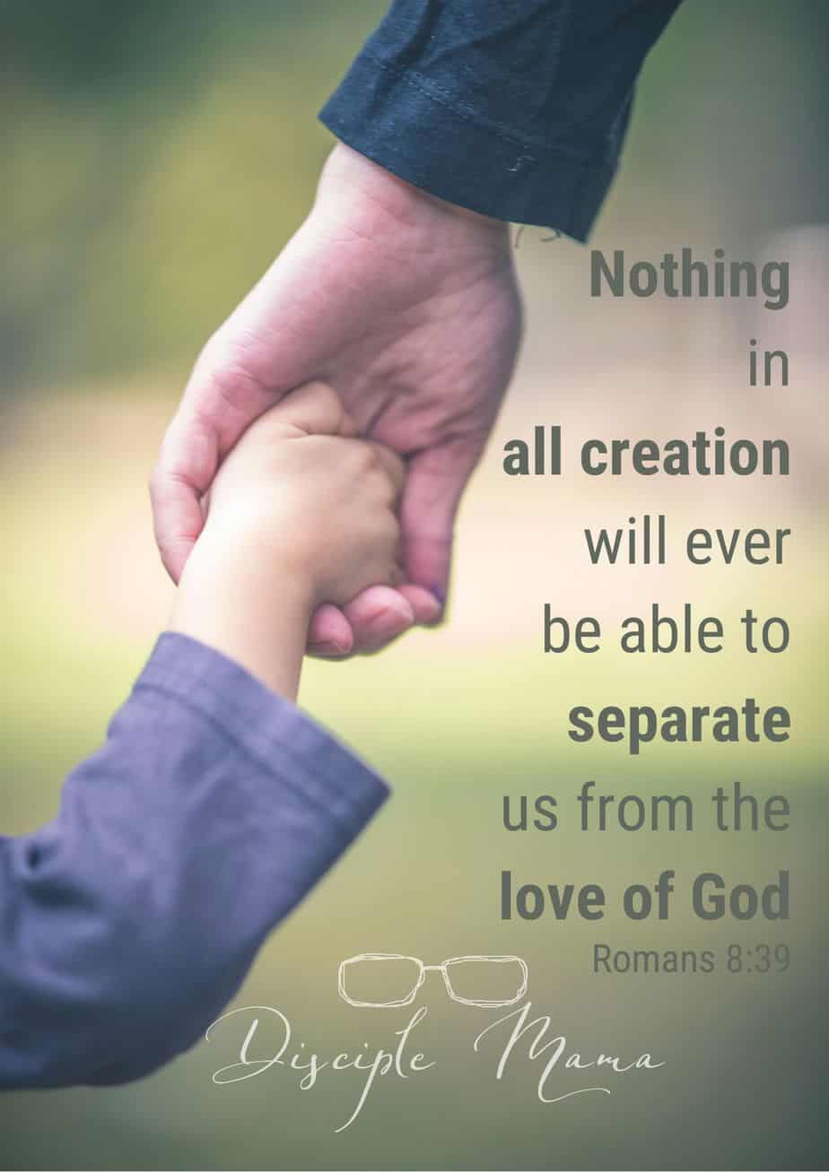Nothing in all creation will ever be able to separate us from the love of God Romans 8:39 | Disciple Mama