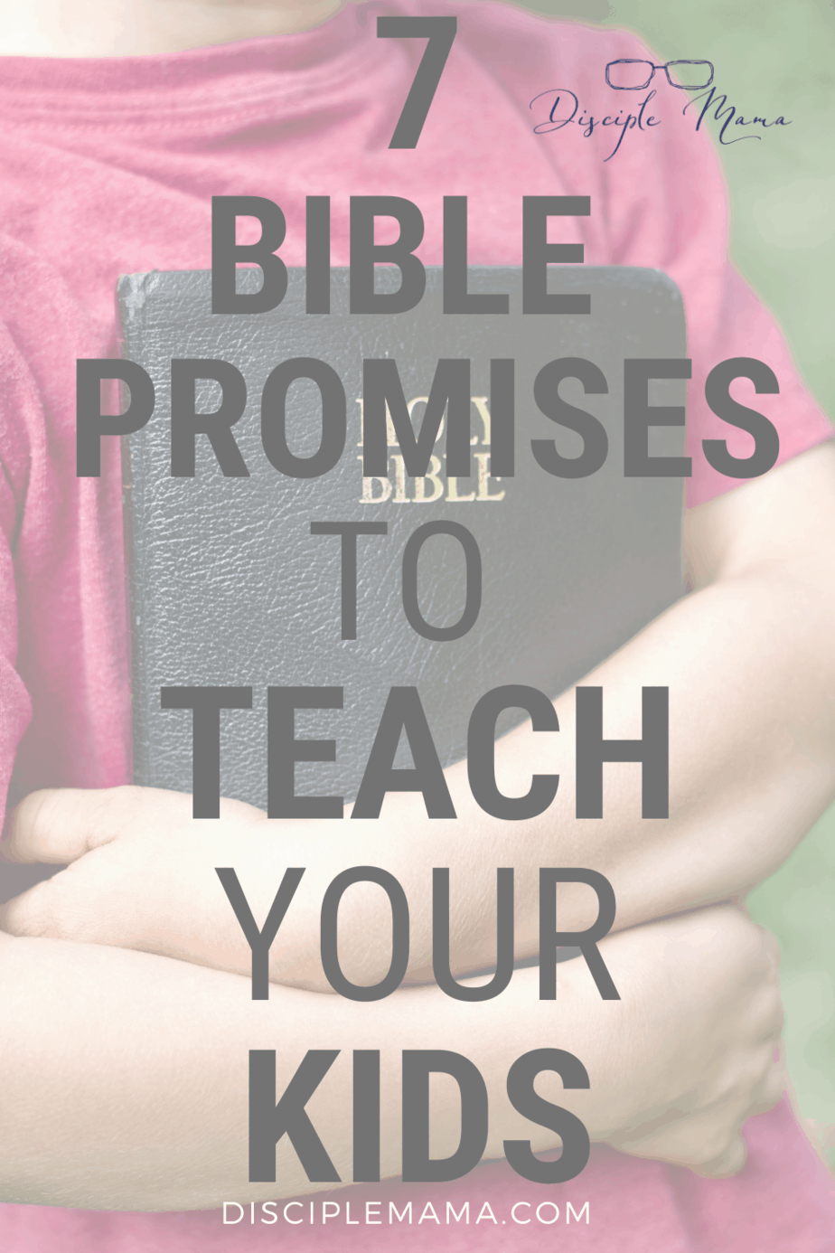 7 Bible Promises to Teach Your Kids | Disciple Mama