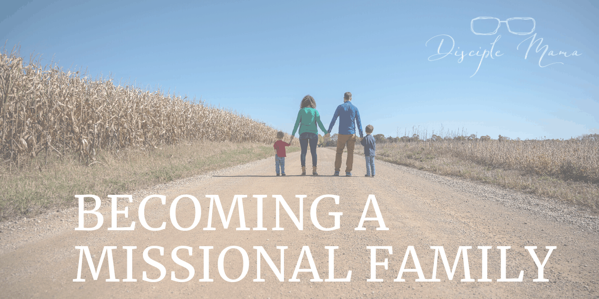 Becoming a Missional Family: A Beginner's Guide