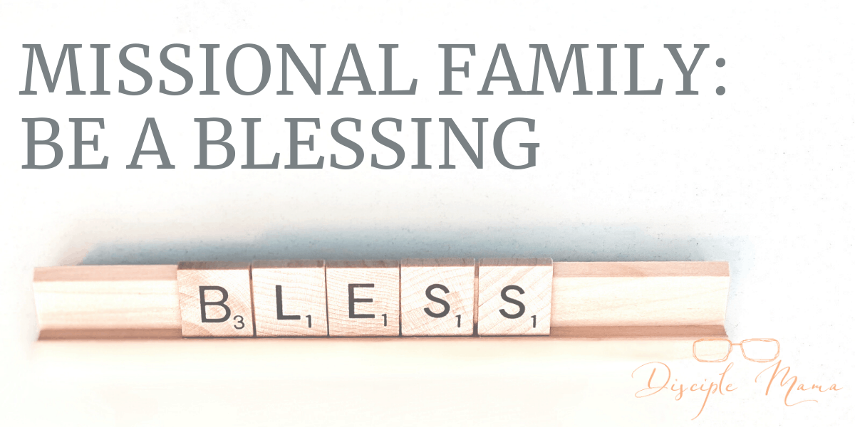 Missional Family: Be a Blessing